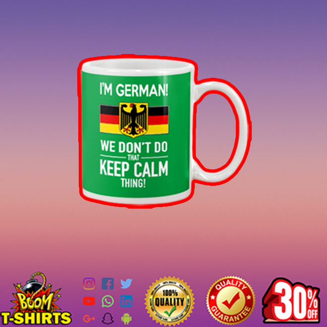 I'm German we don't do that keep calm thing mug - kelly