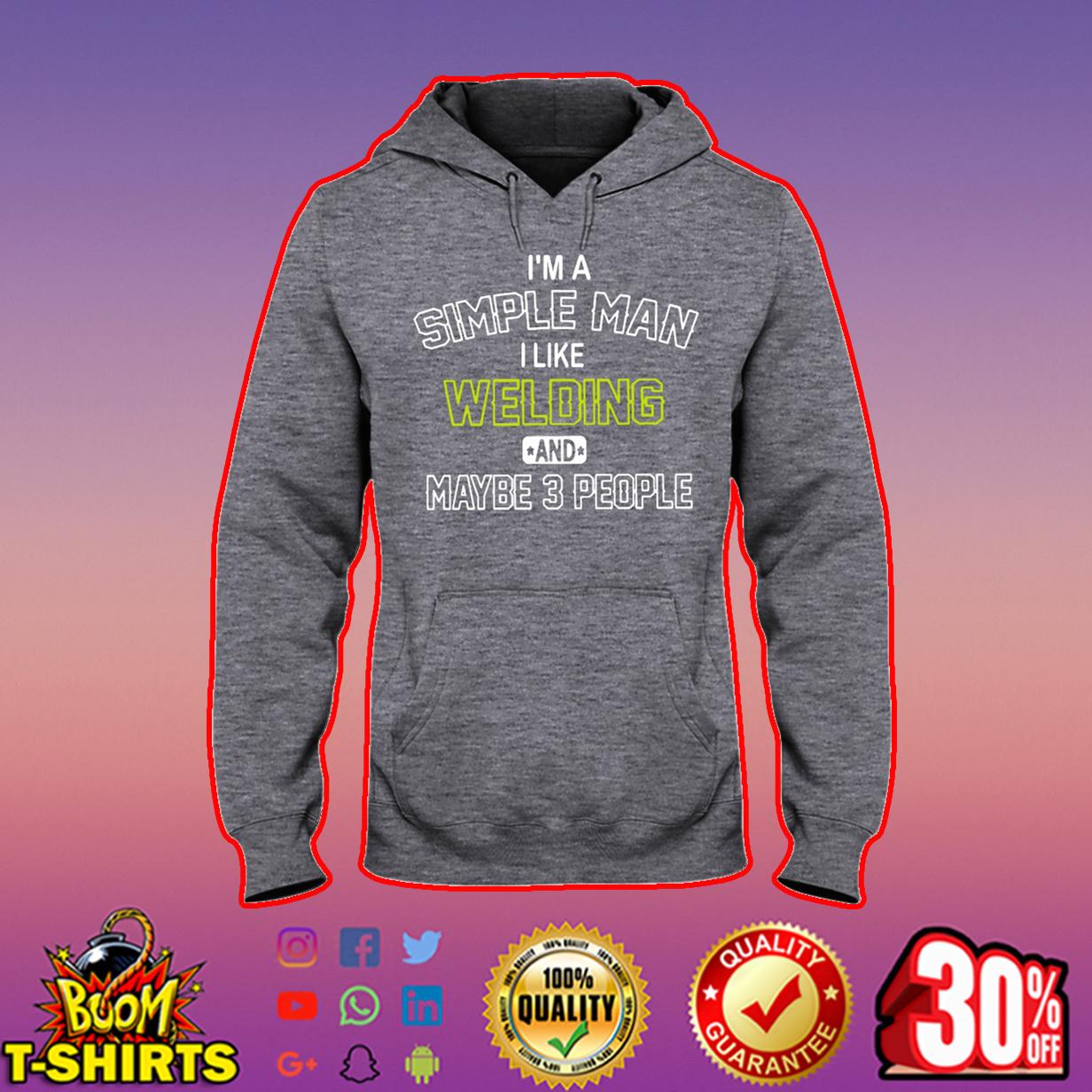 I'm a simple man I like welding and maybe 3 people hooded sweatshirt