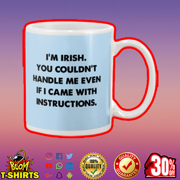 I'm irish you couldn't handle me even if I came with instructions mug - blue