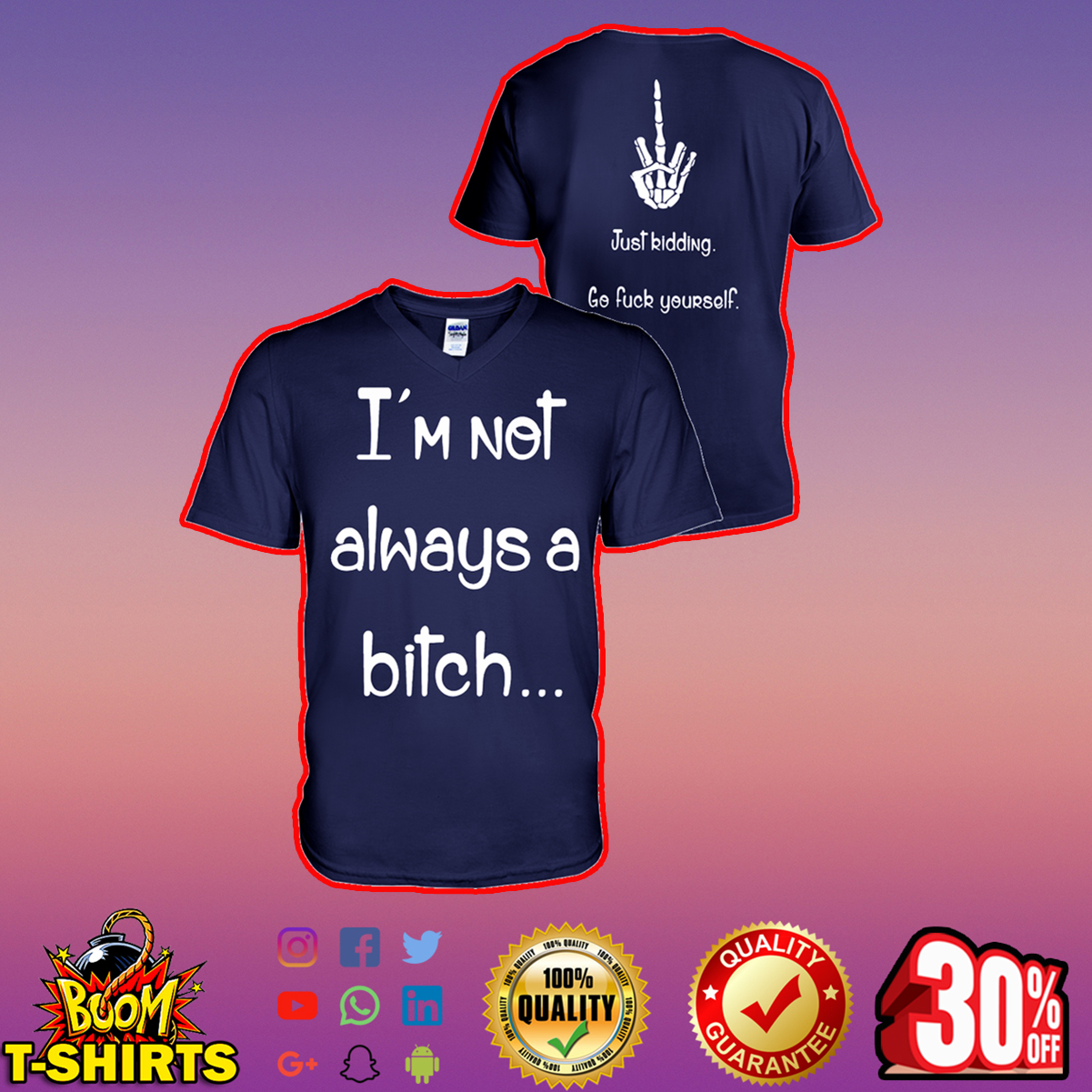I'm not always a bitch just kidding go fuck yourseft v-neck