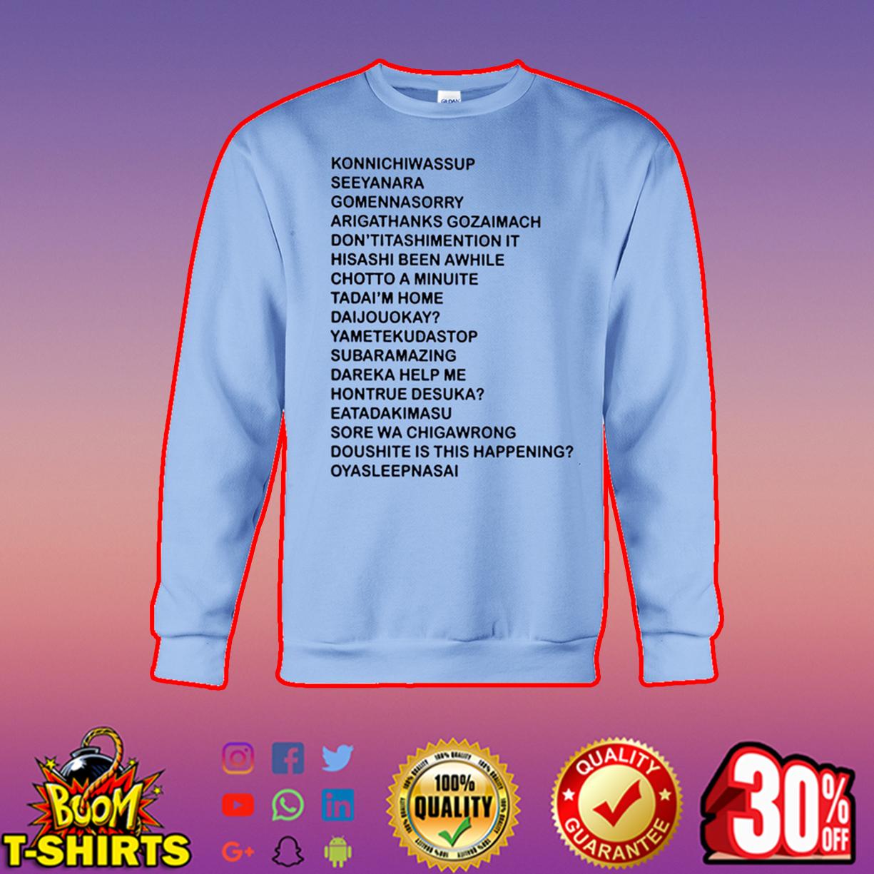 Konnichiwassup seeyanara gomennasorry sweatshirt