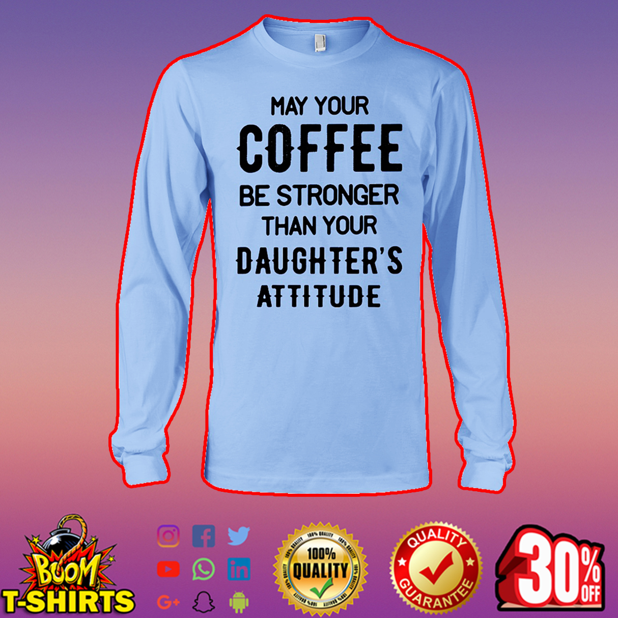 May your coffee be stronger than your daughter's attitude long sleeve tee