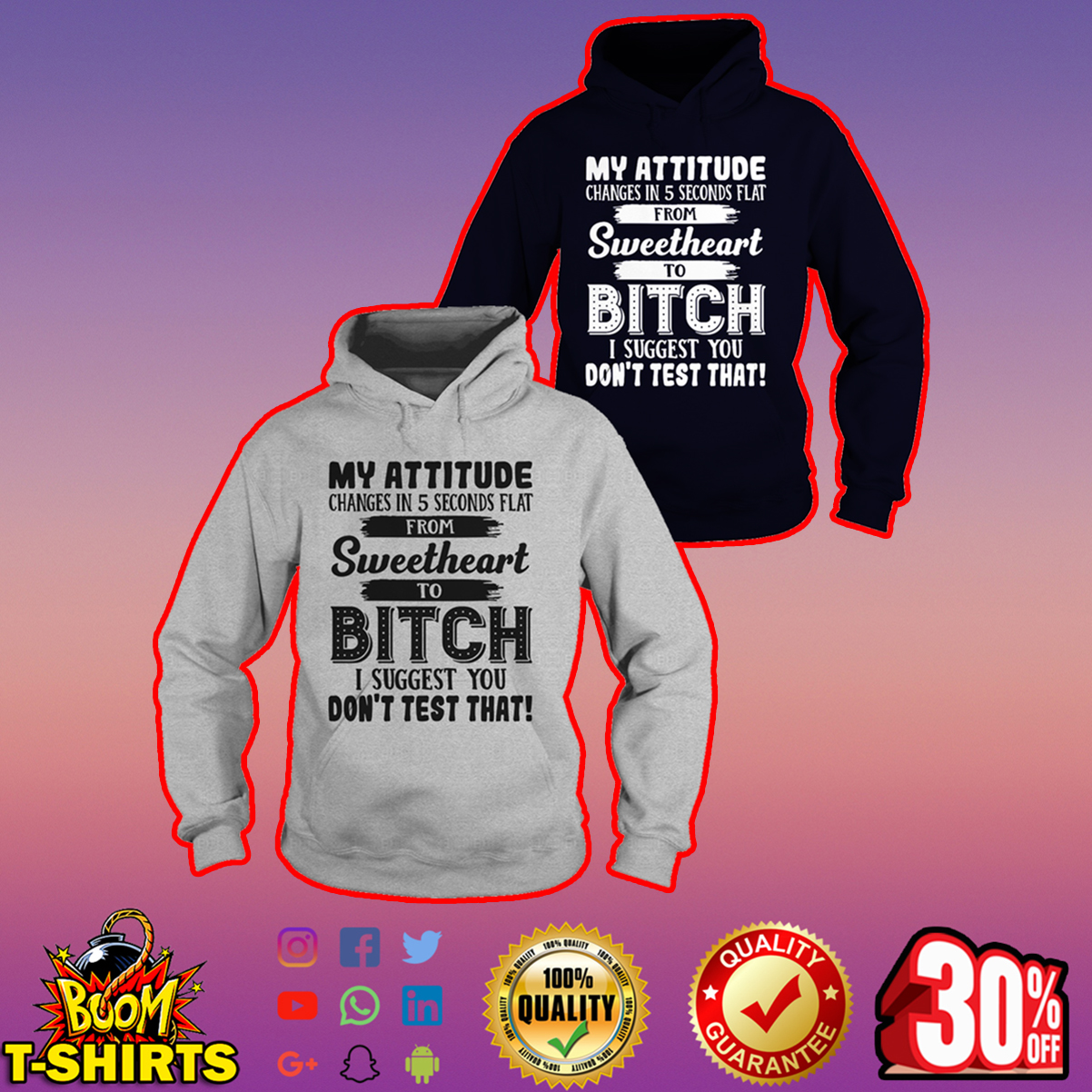 My attitude changes in 5 seconds flat from sweetheart to bitch hoodie