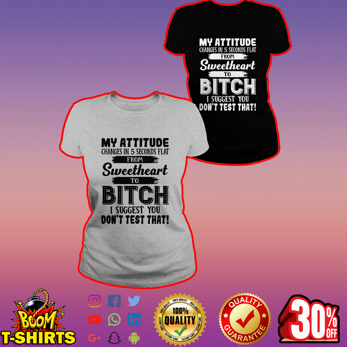My attitude changes in 5 seconds flat from sweetheart to bitch shirt