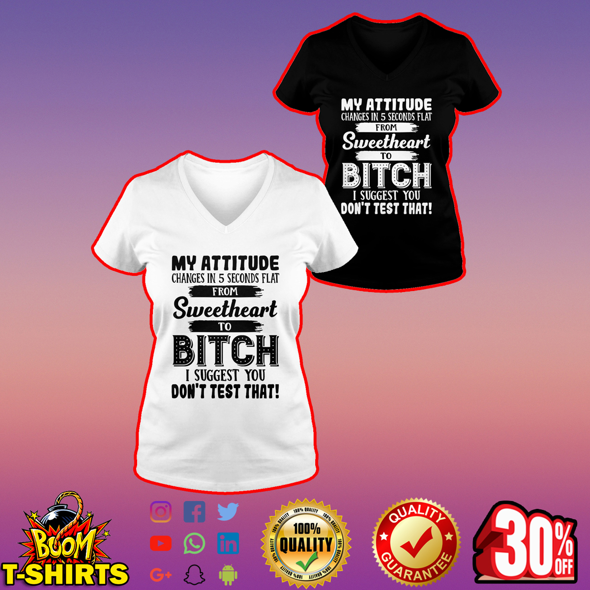 My attitude changes in 5 seconds flat from sweetheart to bitch v-neck