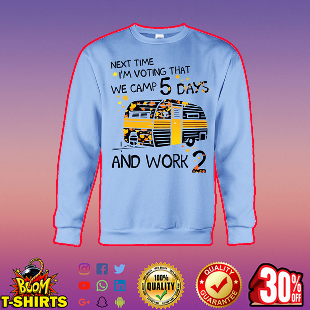 Next time I'm voting that we camp 5 days and work 2 sweatshirt