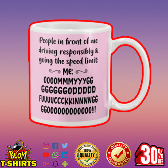 People in front of me driving responsibly and going the speed limit mug - pink