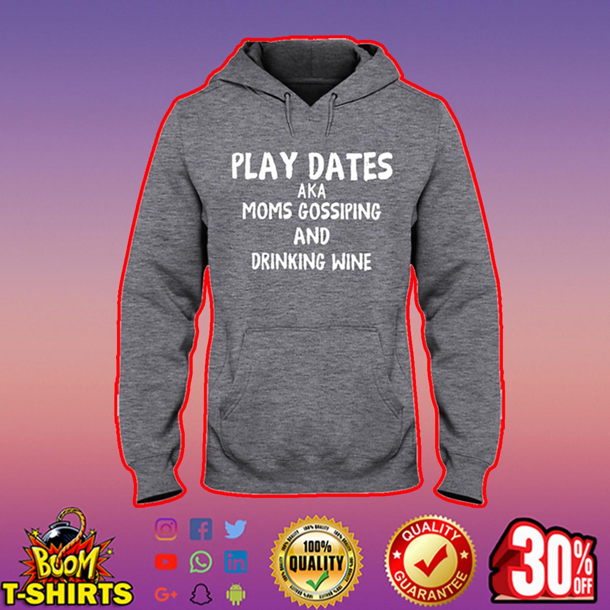 Play dates aka moms gossiping and drinking wine hooded sweatshirt