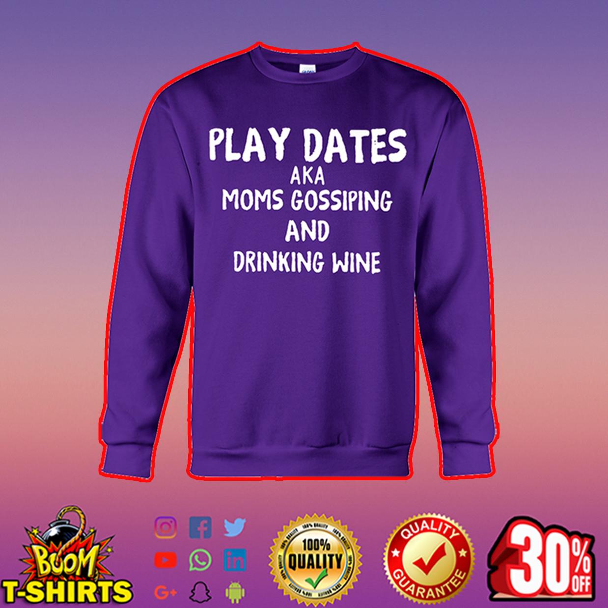Play dates aka moms gossiping and drinking wine sweatshirt