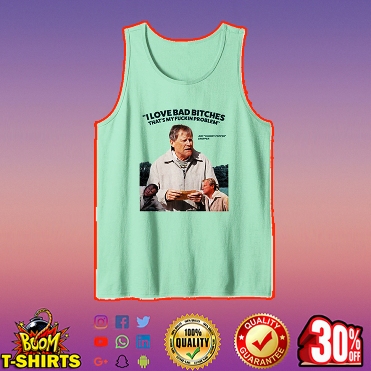 Roy Cropper I love bad bitches that's my fuckin problem tank top