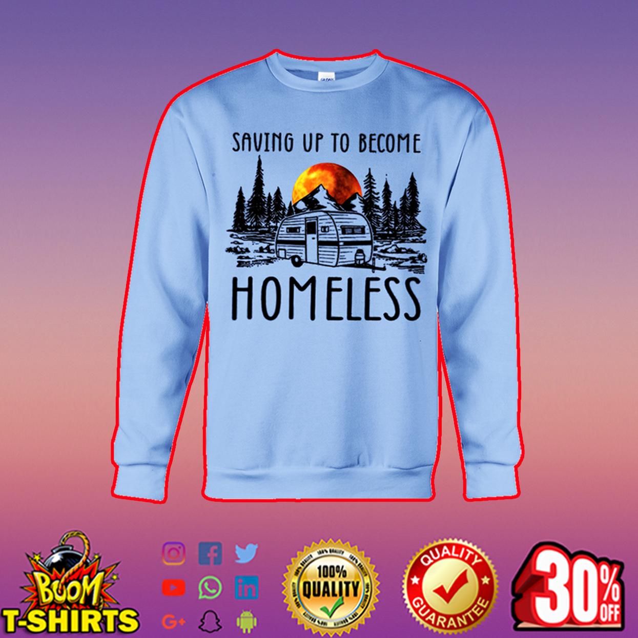 Saving up to become homeless sweatshirt