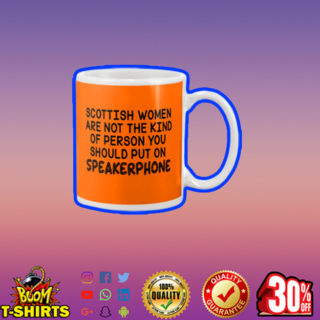 Scottish women are not the kind of person you should put on speakerphone mug - orange