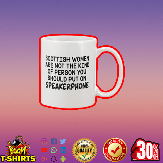 Scottish women are not the kind of person you should put on speakerphone mug