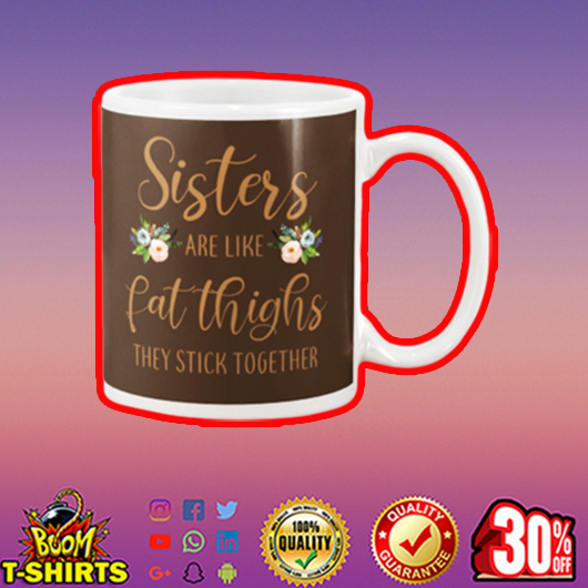 Sisters are like fat thighs they stick together mug - chocolate