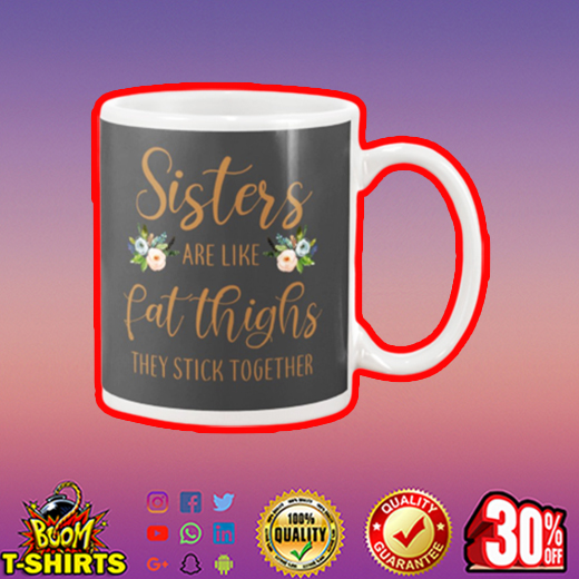 Sisters are like fat thighs they stick together mug - grey