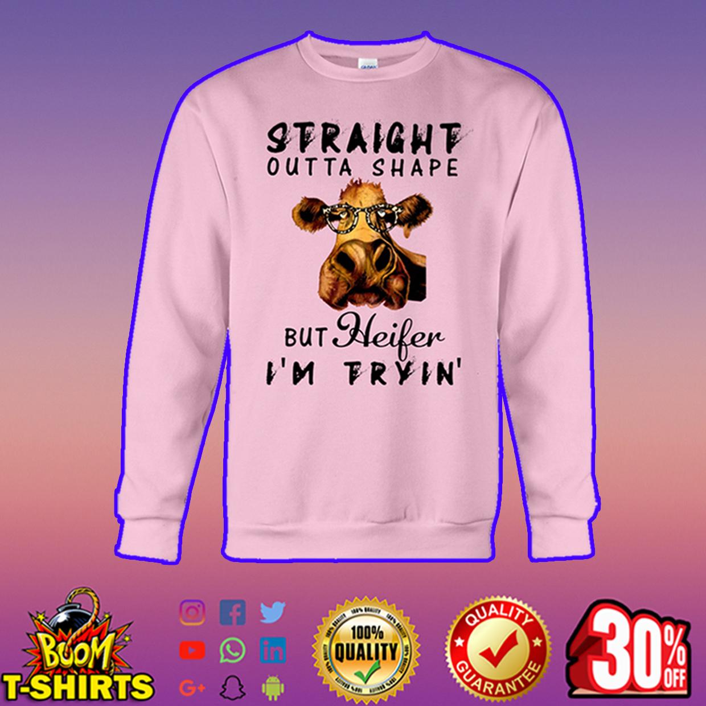 Straight outta shape but heifer I'm tryin' sweatshirt