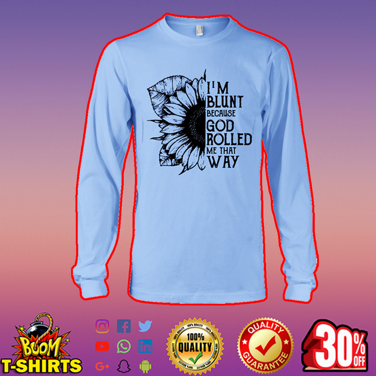 Sunflower I'm blunt because God rolled me that way long sleeve tee