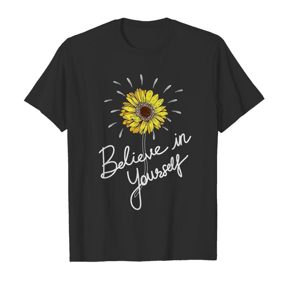 Sunflower believe in yourself shirt