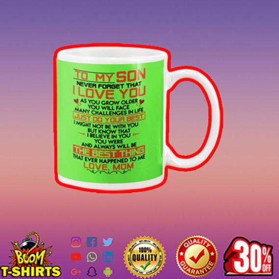 To my son never forget that I love you mom mug - kiwi