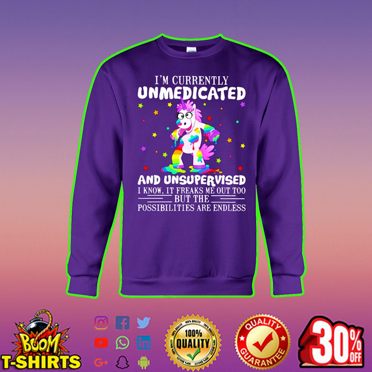 Unicorn I'm currently unmedicated and unsupervised sweatshirt