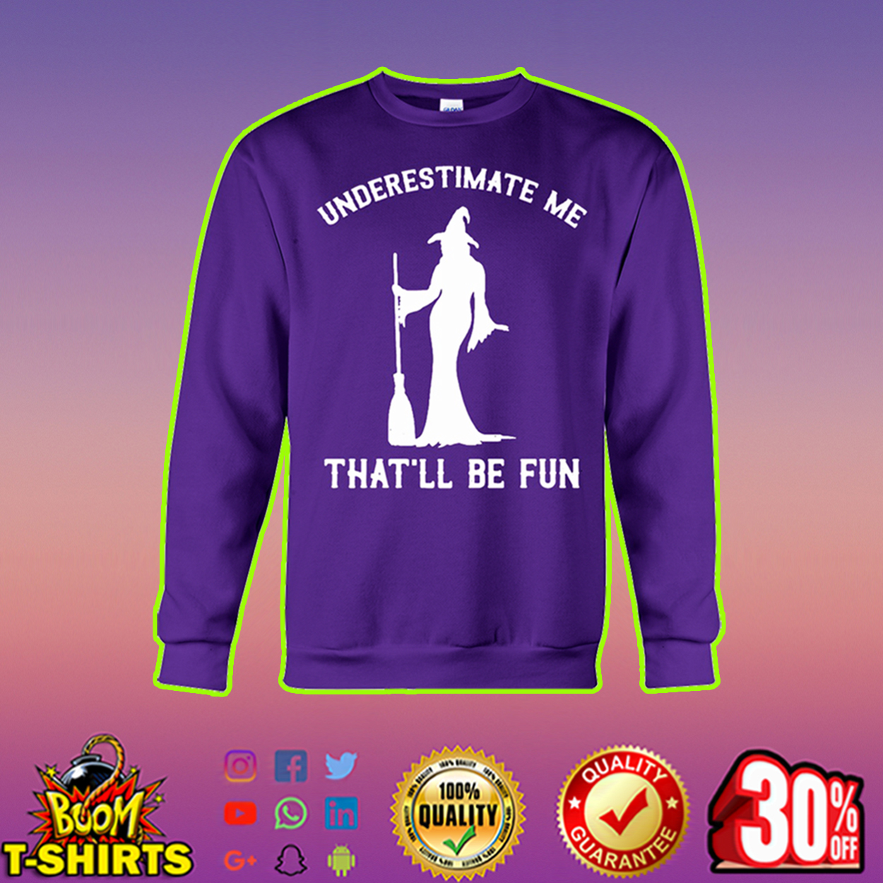 Witch underestimate me that'll be fun sweatshirt