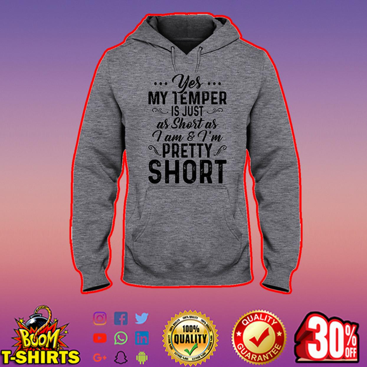 Yes my temper is just as short as I am and I'm pretty short hooded sweatshirt