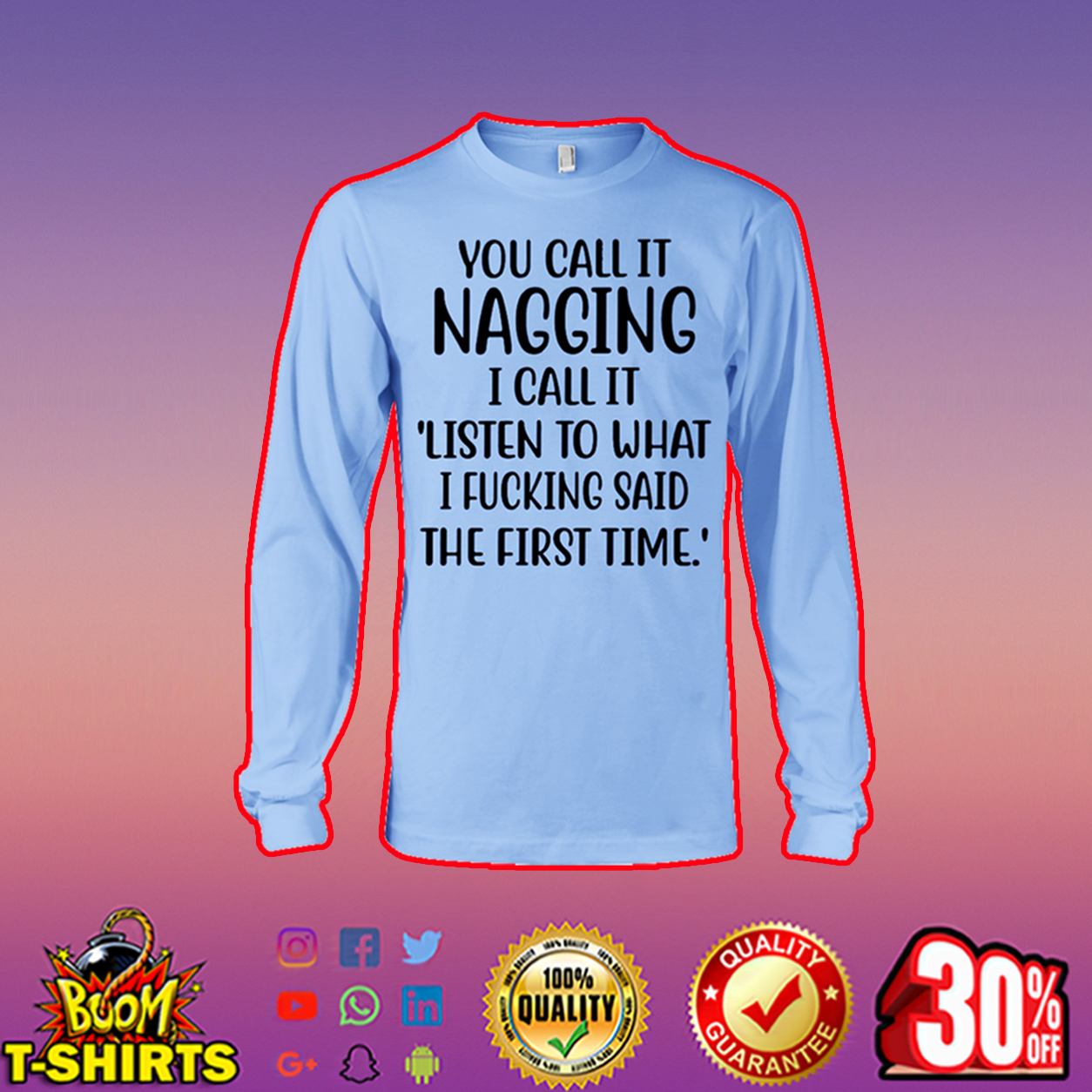 You call it nagging I call it listen to what I fucking said the first time long sleeve tee