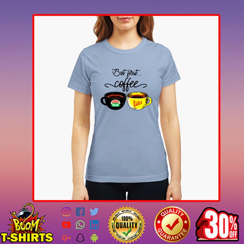 But first coffee central perk luke's women t-shirt
