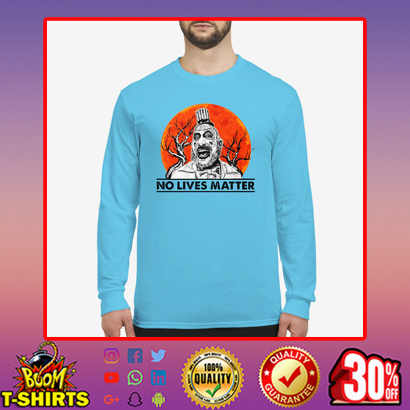 Captain Spaulding no lives matter long sleeved t-shirt