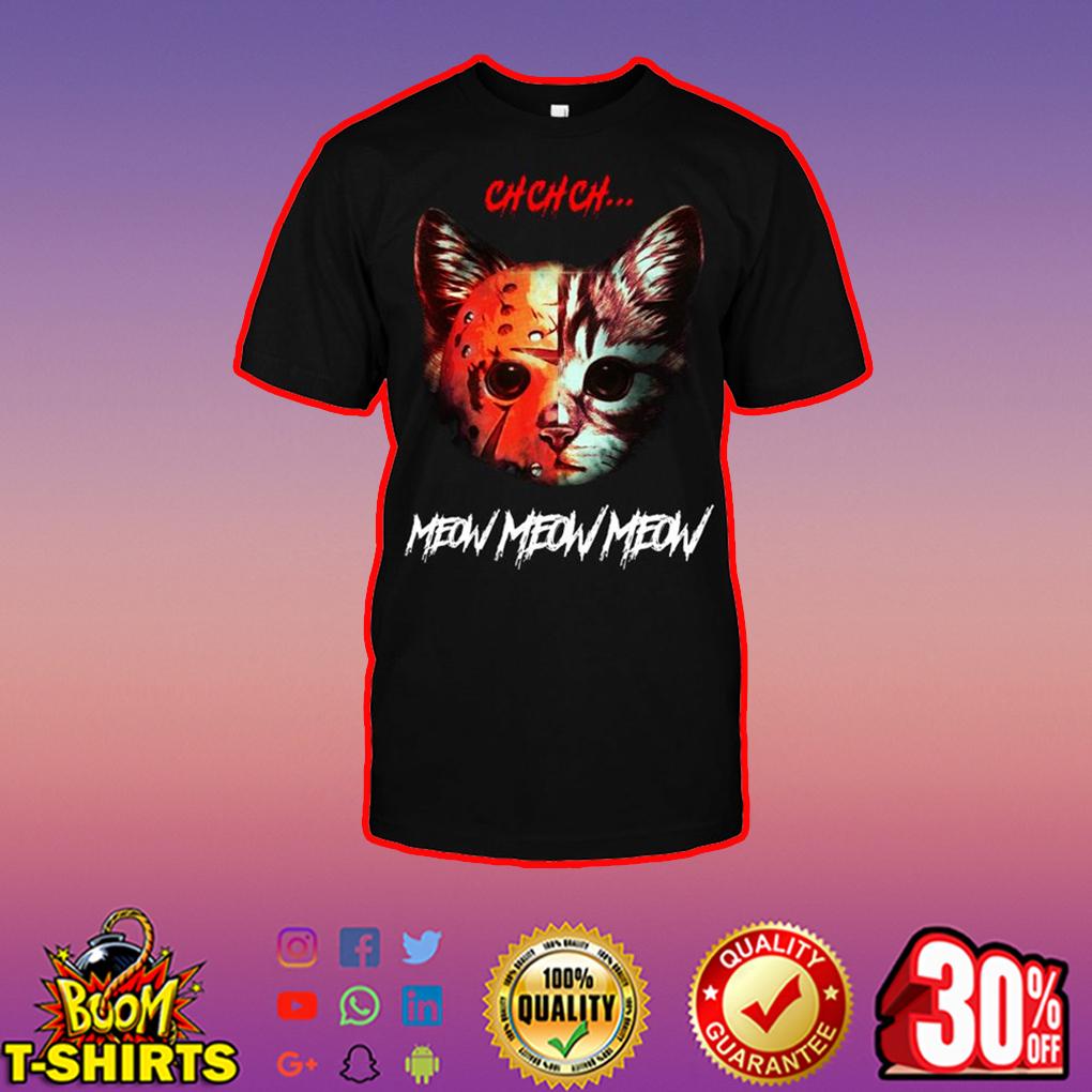 Cat Ch Ch Meow Meow shirt
