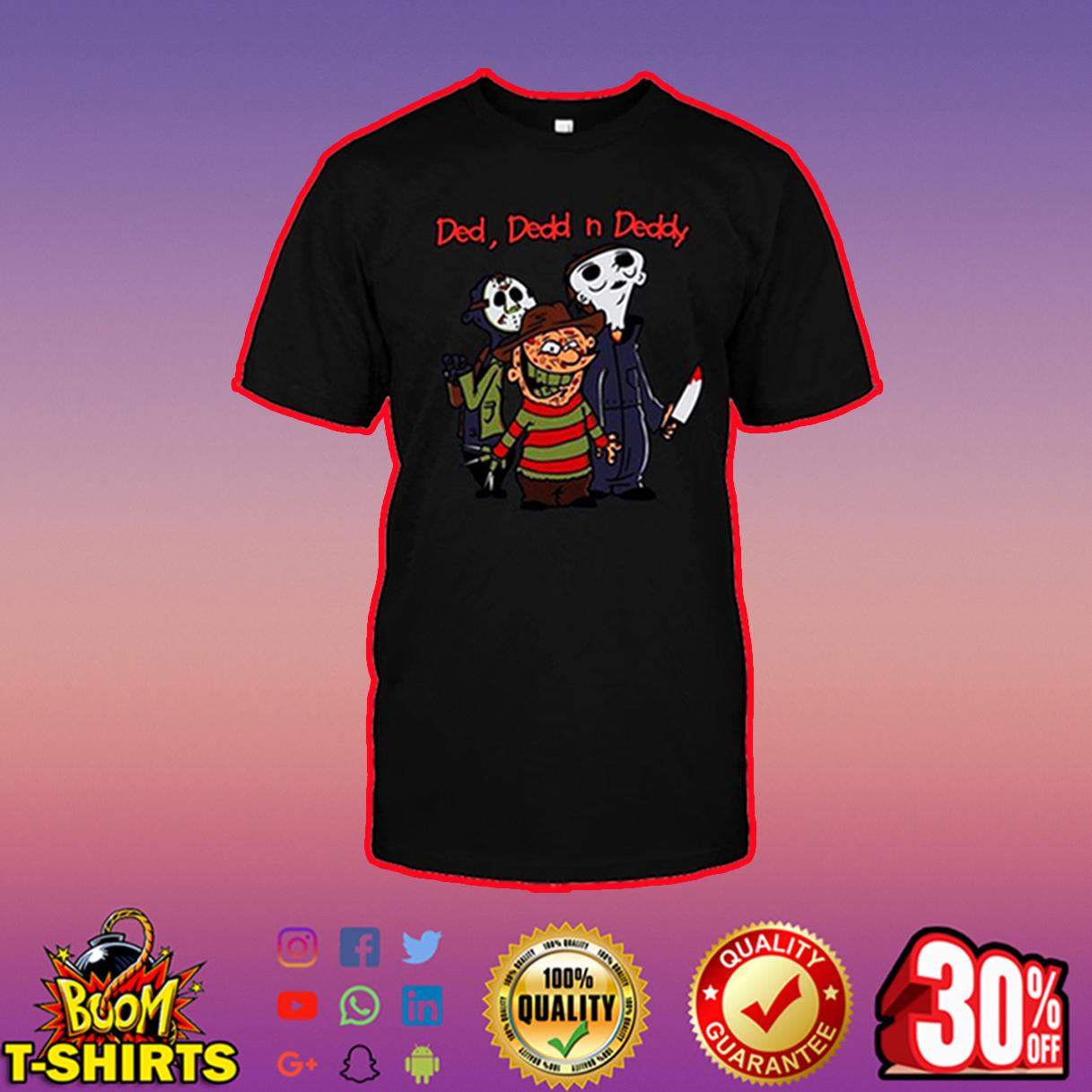 Ded Dedd n Deddy shirt
