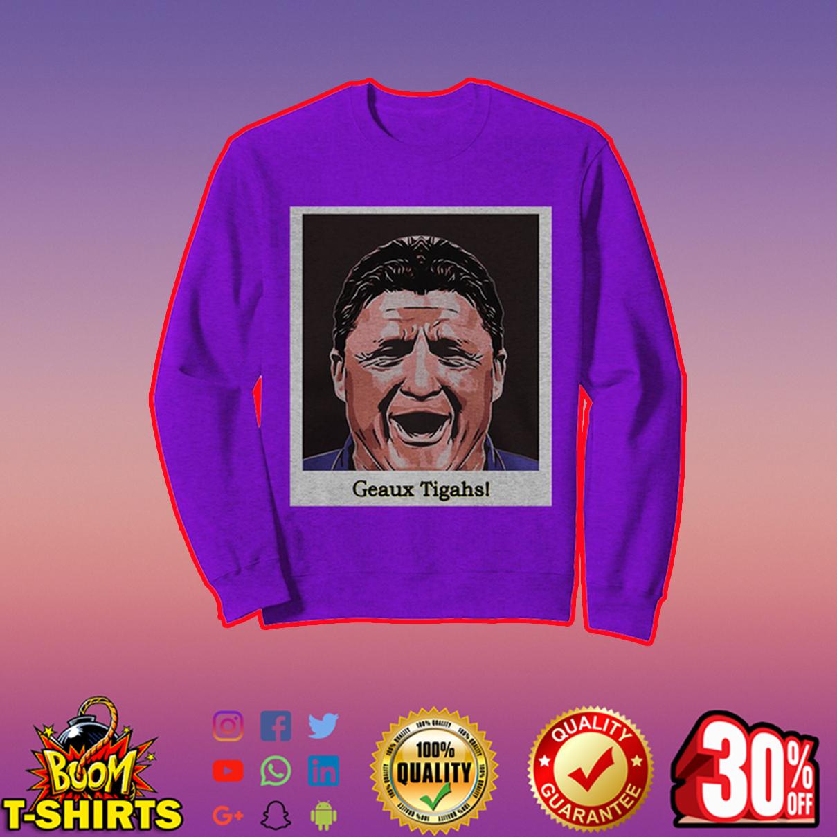 Ed Orgeron Geaux Tigahs sweatshirt