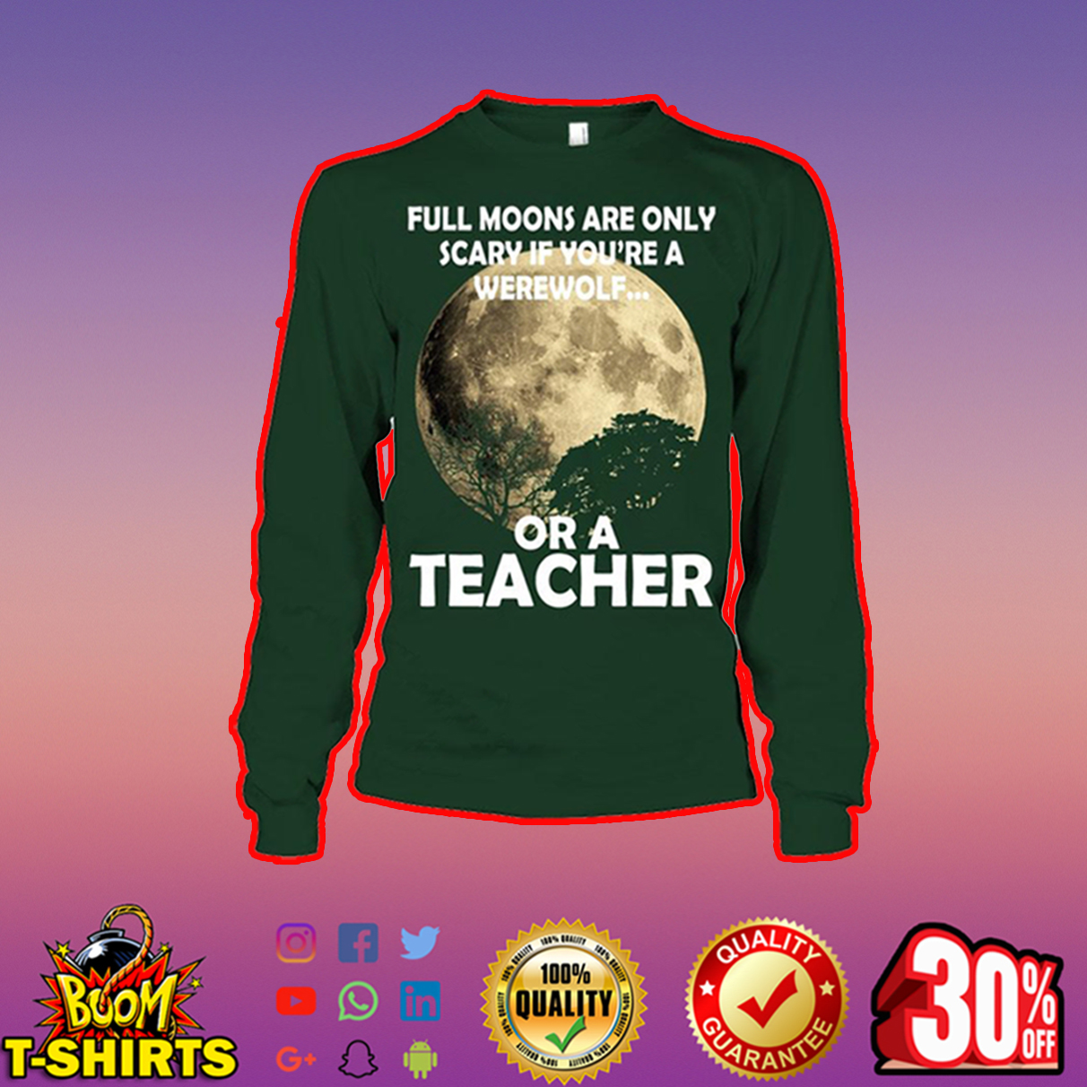 Full moons are only scary if you're a werewolf or a teacher long sleeve tee