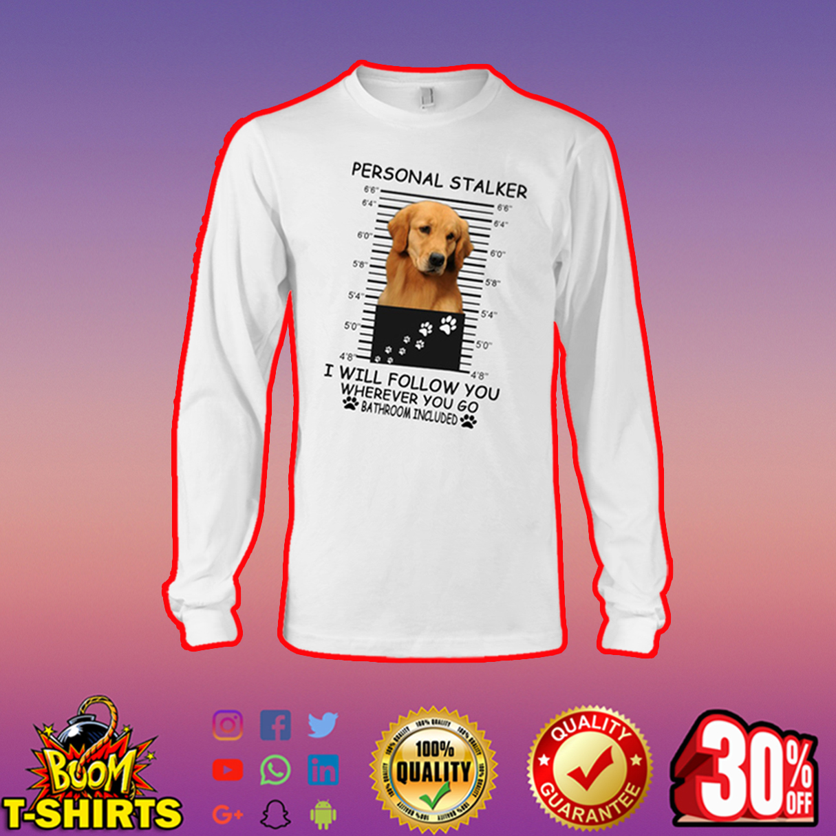 Golden Retriever Personal stalker I will follow you wherever you go bathroom included long sleeve tee