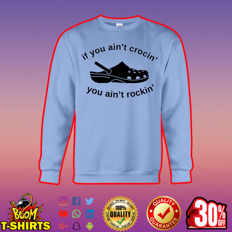 If you ain't crocin' you ain't rockin sweatshirt