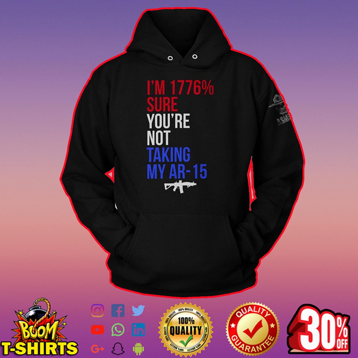 I'm 1776% Sure You're Not Taking My Ar-15 hoodie