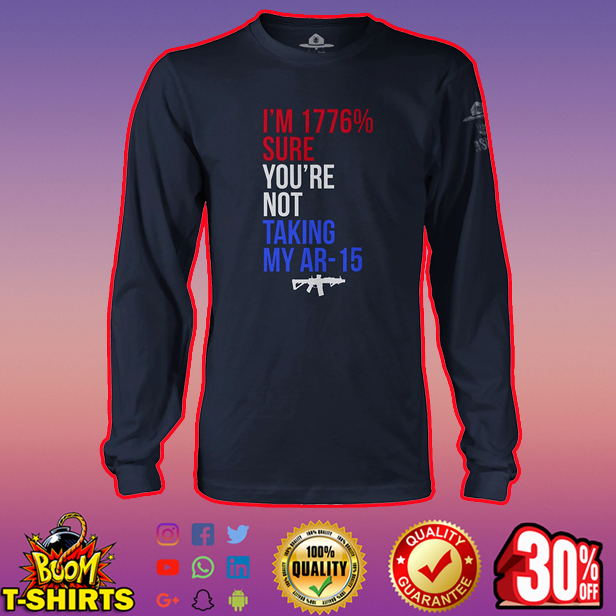 I'm 1776% Sure You're Not Taking My Ar-15 long sleeve