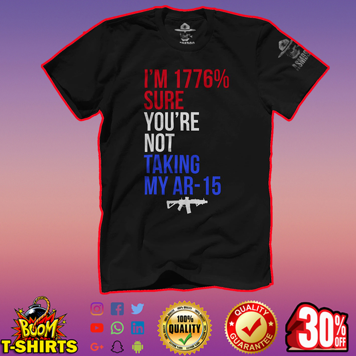 I'm 1776% Sure You're Not Taking My Ar-15 shirt