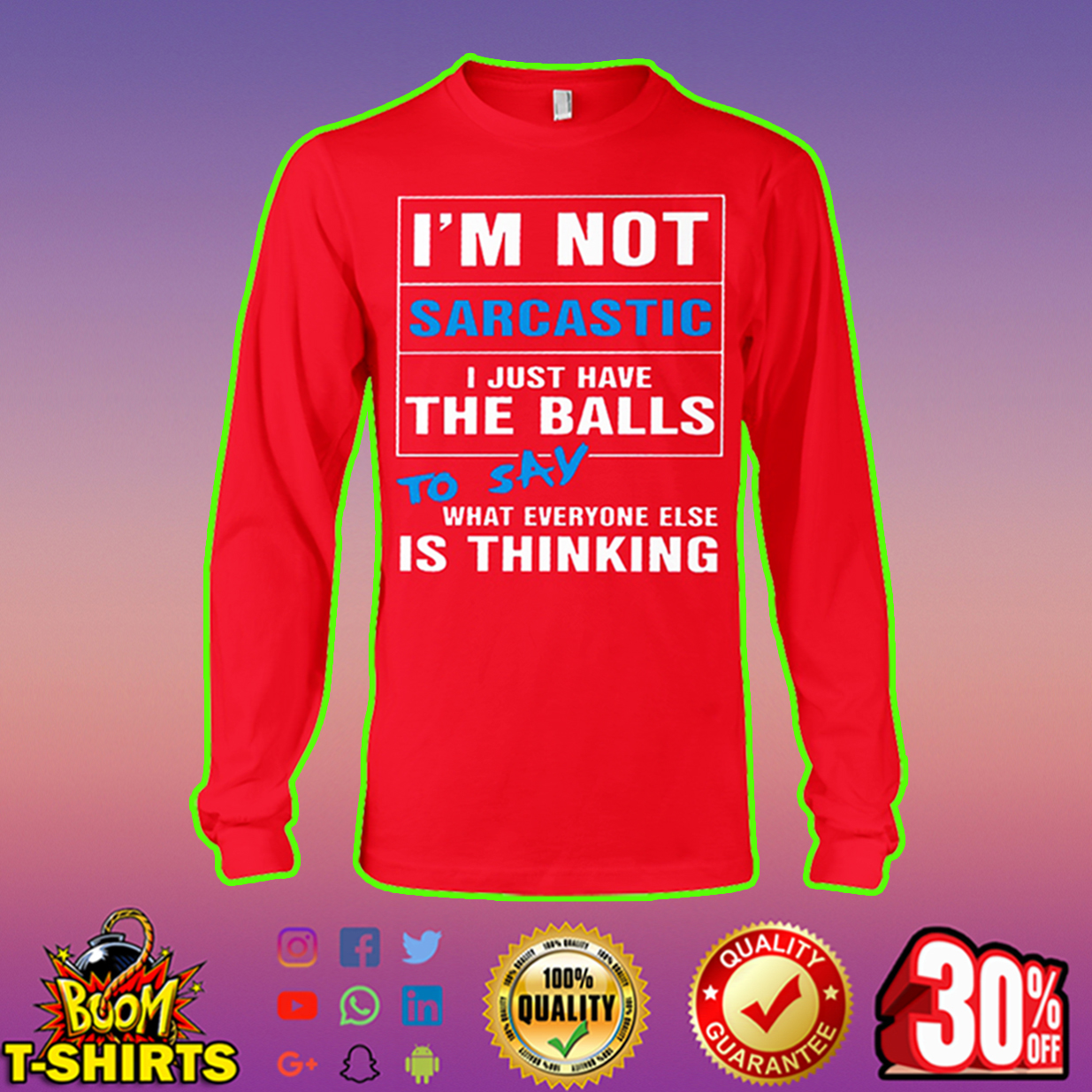 I'm not sarcastic I just have the balls long sleeve tee