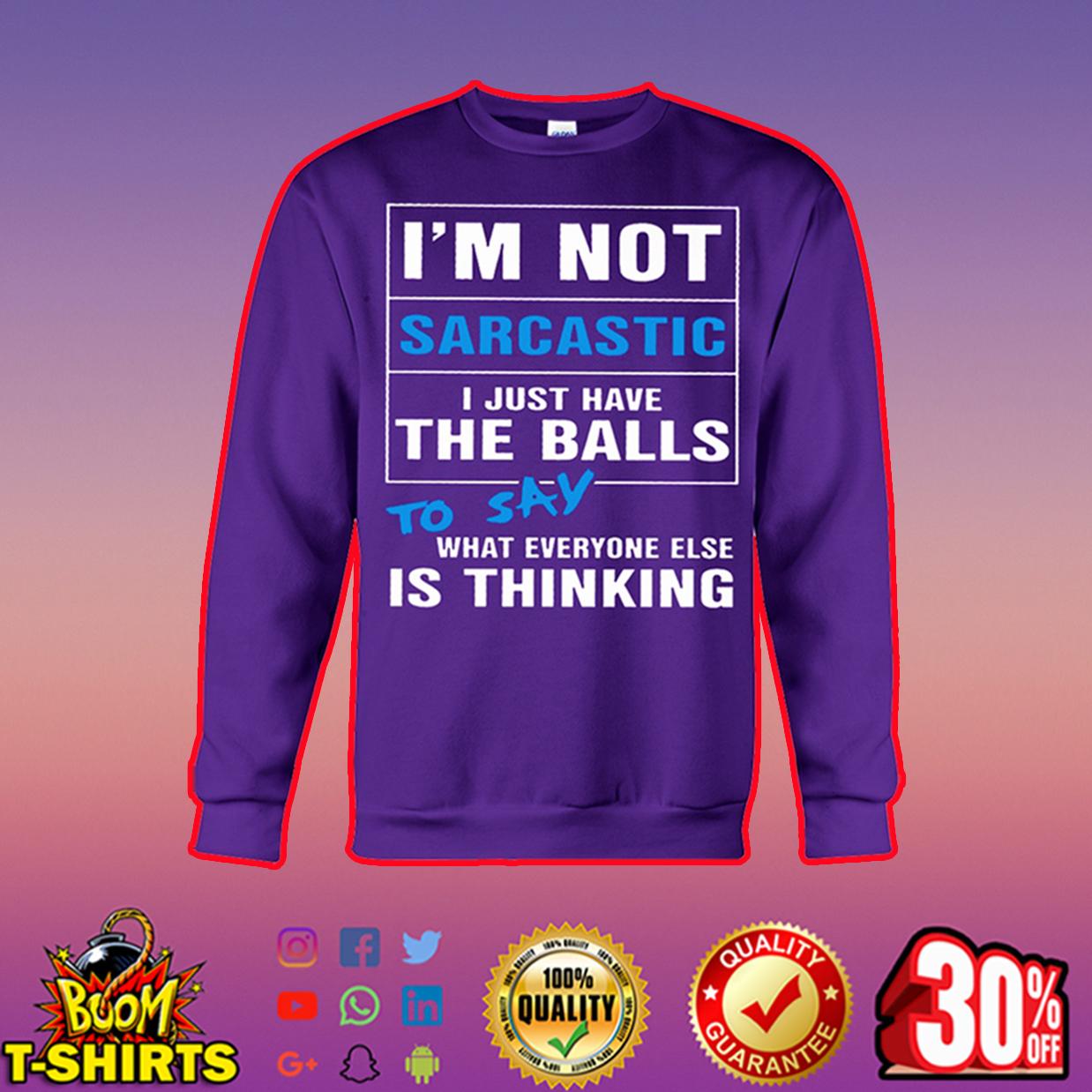 I'm not sarcastic I just have the balls sweatshirt