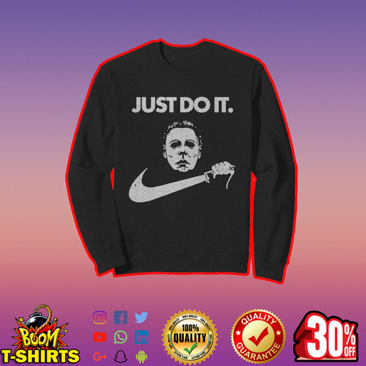 Just do it Michael Myers sweatshirt