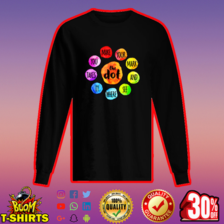 Make your mark and see where it takes you the dot long sleeved t-shirt
