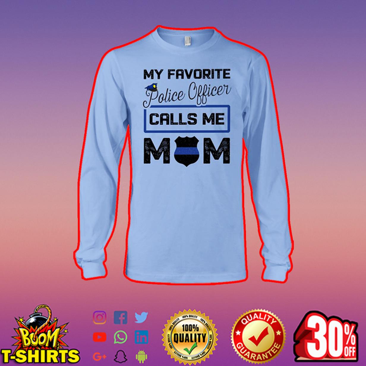 My favorite police officer calls me mom long sleeve tee