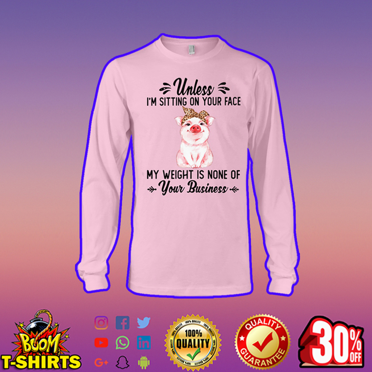 Pig unless i'm sitting on your face my weight is none of your business long sleeve tee