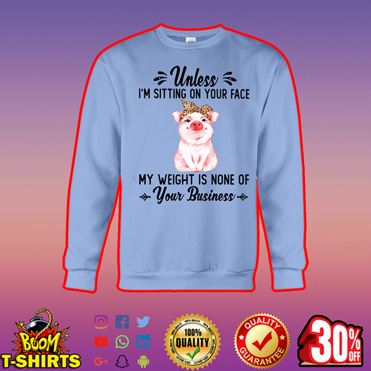 Pig unless i'm sitting on your face my weight is none of your business sweatshirt