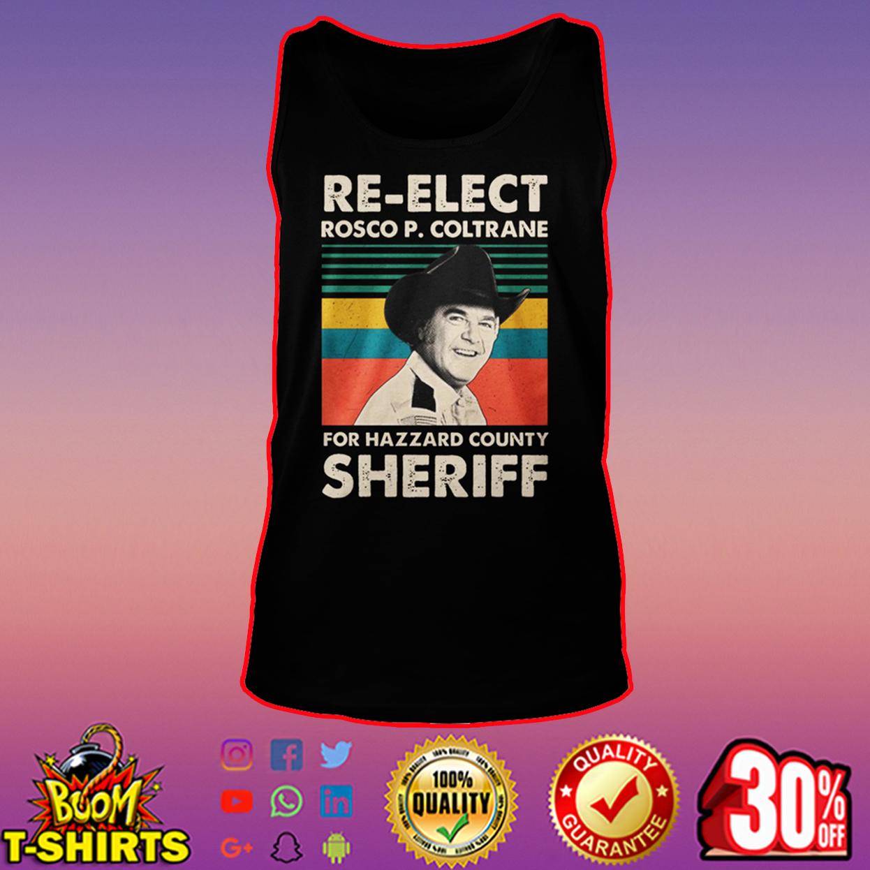 Re-Elect Rosco P Coltrane for Hazzard County Sheriff Shirt