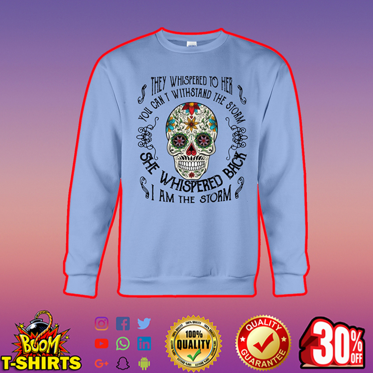 Skull they whispered to her you can't withstand the storm she whispered back I am the storm sweatshirt
