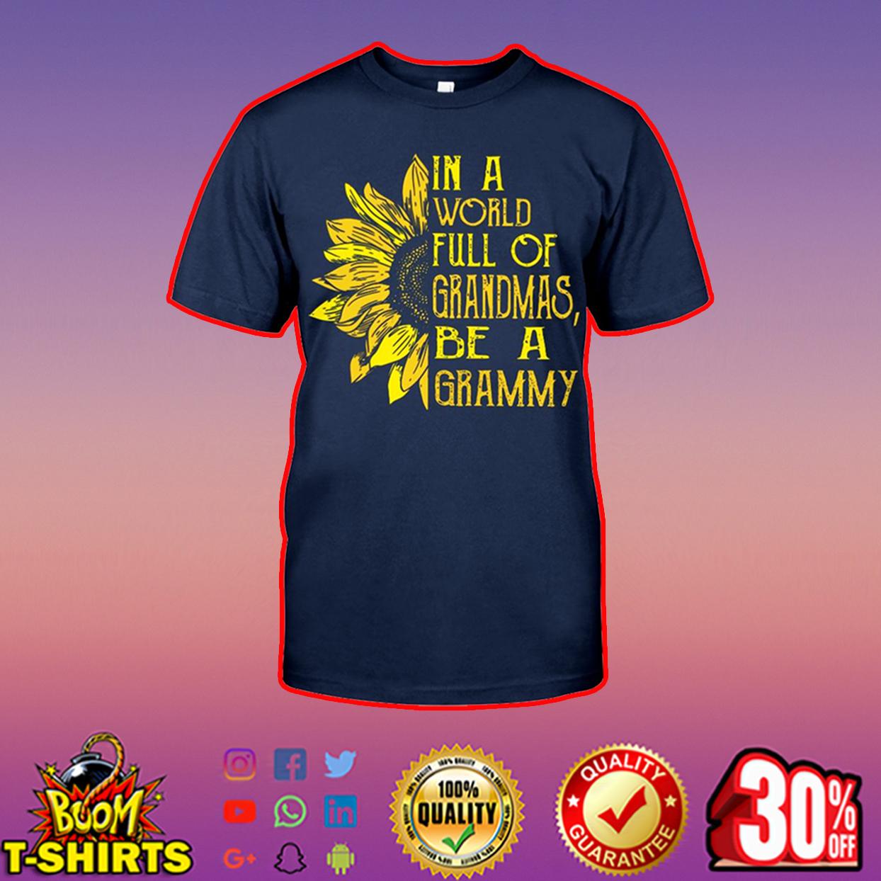 Sunflower in a world full of grandmas be a grammy shirt, hooded sweatshirt - t-shirt