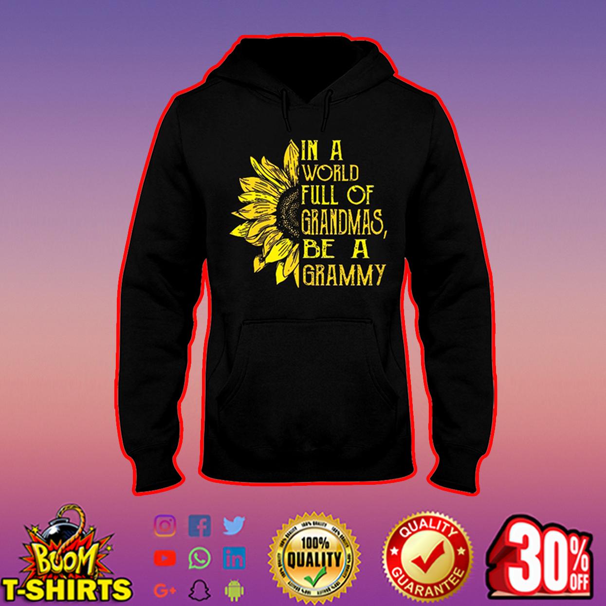 Sunflower in a world full of grandmas be a grammy shirt, hooded sweatshirt