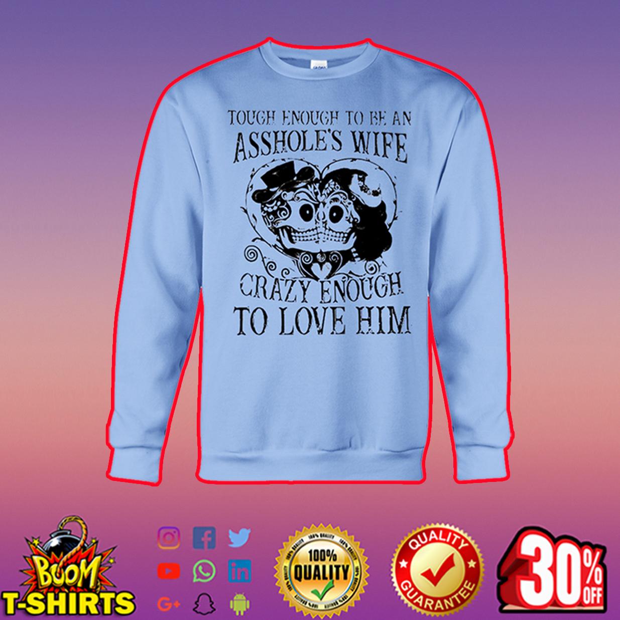 Tough enough to be an asshole's wife crazy enough to love him sweatshirt